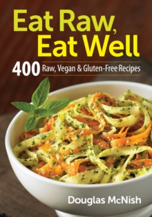 Eat Raw, Eat Well : 400 Raw, Vegan & Gluten-Free Recipes, Paperback / softback Book