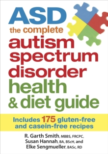 ASD The Complete Autism Spectrum Disorder Health and Diet Guide: Includes 175 Gluten-Free and Casein-Free Recipes, Paperback / softback Book