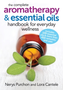 The Complete Aromatherapy and Essential Oils Handbook for Everyday Wellness, Paperback / softback Book