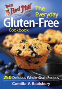 The Everyday Gluten-Free Cookbook (Bob's Red Mill) : 250 Delicious Whole-Grain Recipes, Paperback Book