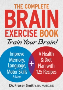 Complete Brain Exercise Book: Train Your Brain - Improve Memory, Language, Motor Skills and More, Paperback / softback Book