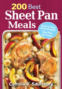 200 Best Sheet Pan Meals: Quick and Easy Oven Recipes One Pan, No Fuss!, Paperback / softback Book