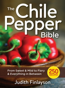 The Chile Pepper Bible : From Sweet & Mild to Fiery & Everything in Between, Paperback Book