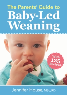 Parents' Guide to Baby-Led Weaning: With 125 Recipes, Paperback / softback Book