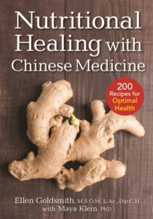 Nutritional Healing with Chinese Medicine : + 200 Recipes for Optimal Health, Paperback / softback Book