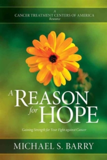 A Reason for Hope : Gaining Strength for Your Fight Against Cancer, Paperback Book