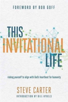 This Invitational Life : Risking Yourself to Align with God's Heartbeat for Humanity, Paperback / softback Book