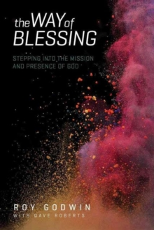 The Way of Blessing : Stepping Into the Mission and Presence of God, Paperback Book