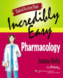 Medical Assisting Made Incredibly Easy: Pharmacology, Paperback / softback Book