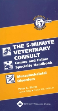 The Five-Minute Veterinary Consult Canine and Feline Specialty Handbook : Musculoskeletal Disorders, Paperback / softback Book