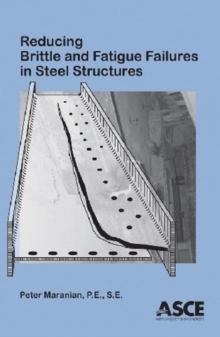 Reducing Brittle and Fatigue Failures in Steel Structures, Paperback / softback Book