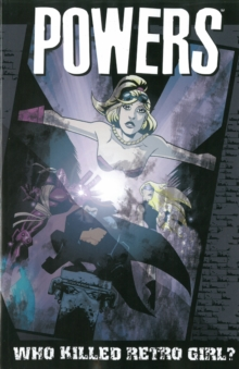 Powers : Powers - Volume 1: Who Killed Retro Girl? (new Printing) Who Killed Retro Girl? (New Printing) Volume 1, Paperback Book
