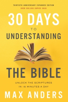 30 Days to Understanding the Bible, 30th Anniversary : Unlock the Scriptures in 15 minutes a day, Paperback / softback Book