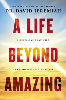 A Life Beyond Amazing : 9 Decisions That Will Transform Your Life Today, Paperback Book