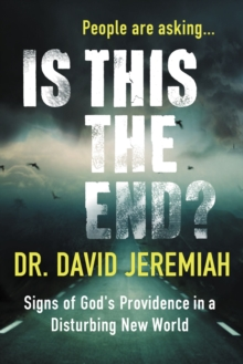 Is This the End? : Signs of God's Providence in a Disturbing New World, Paperback / softback Book