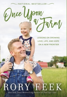 Once Upon a Farm : Lessons on Growing Love, Life, and Hope on a New Frontier, Hardback Book