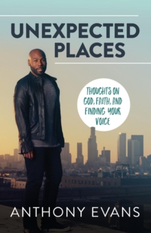 Unexpected Places : Thoughts on God, Faith, and Finding Your Voice, Paperback / softback Book