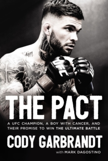 The Pact : A UFC Champion, a Boy with Cancer, and Their Promise to Win the Ultimate Battle, Paperback / softback Book