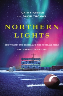 Northern Lights : One Woman, Two Teams, and the Football Field That Changed Their Lives, Paperback / softback Book