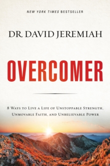 Overcomer : 8 Ways To Live A Life Of Unstoppable Strength, Unmovable Faith, And Unbelievable Power, Paperback / softback Book