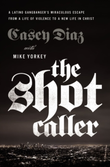 The Shot Caller : A Latino Gangbanger's Miraculous Escape from a Life of Violence to a New Life in Christ, Paperback / softback Book