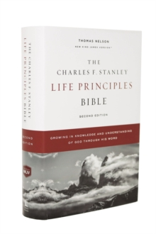 NKJV, Charles F. Stanley Life Principles Bible, 2nd Edition, Hardcover, Comfort Print : Growing in Knowledge and Understanding of God Through His Word, Hardback Book
