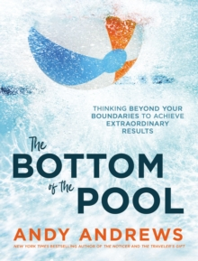 The Bottom of the Pool : Thinking Beyond Your Boundaries to Achieve Extraordinary Results, Hardback Book