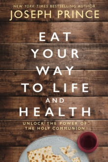 Eat Your Way to Life and Health : Unlock the Power of the Holy Communion, Paperback / softback Book