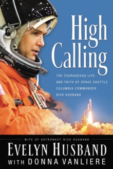 High Calling : The Courageous Life and Faith of Space Shuttle Columbia Commander Rick Husband, Paperback / softback Book