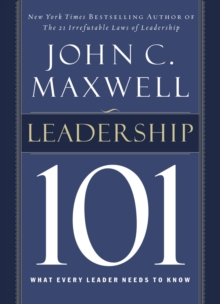 Leadership 101 : What Every Leader Needs to Know, Hardback Book