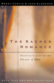 The Sacred Romance : Drawing Closer to the Heart of God, Paperback Book