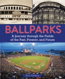 Ballparks : A Journey Through the Fields of the Past, Present, and Future, Hardback Book
