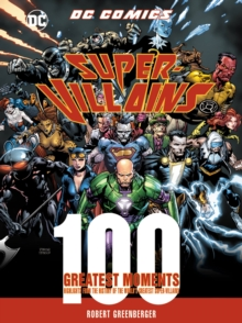 DC Comics Super-Villains: 100 Greatest Moments : Highlights from the History of the World's Greatest Super-Villains, Hardback Book