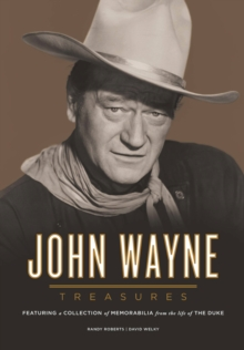 John Wayne Treasures : Featuring a Collection of Memorabilia from the Life of the Duke, Hardback Book