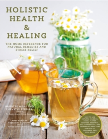 Holistic Health & Healing : The Home Reference for Natural Remedies and Stress Relief, Paperback / softback Book