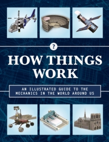 How Things Work 2nd Edition : An Illustrated Guide to the Mechanics Behind the World Around Us, Hardback Book