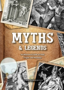 Myths & Legends : An Illustrated Guide to Their Origins and Meanings, Hardback Book