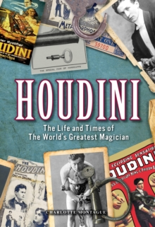 Houdini : The Life and Times of the World's Greatest Magician, Hardback Book