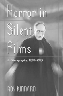 Horror in Silent Films : A Filmography, 1896-29, Paperback / softback Book