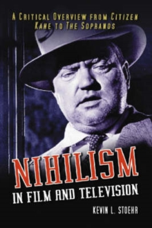 "Nihilism in Film and Television : A Critical Overview from """"Citizen Kane"""" to the """"Sopranos, Paperback / softback Book"