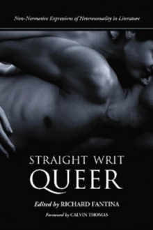 Straight Writ Queer : Non-normative Expressions of Heterosexuality in Literature, Paperback / softback Book