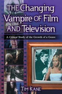 The Changing Vampire of Film and Television : A Critical Study of the Growth of a Genre, Paperback / softback Book