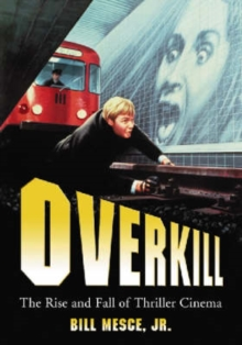 Overkill : The Rise and Fall of Thriller Cinema, Paperback / softback Book