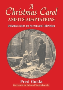 A Christmas Carol and Its Adaptations : A Critical Examination of Dickens's Story and Its Productions on Screen and Television, Paperback / softback Book