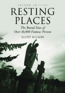 Resting Places : The Burial Sites of Over 10, 000 Famous Persons, Paperback / softback Book