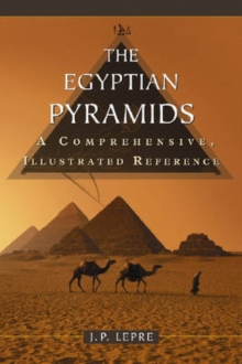 The Egyptian Pyramids : A Comprehensive, Illustrated Reference, Paperback / softback Book