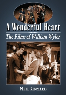 A Wonderful Heart : The Films of William Wyler, Paperback / softback Book