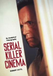 Serial Killer Cinema : An Analytical Filmography with an Introduction, Paperback / softback Book