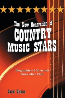 The New Generation of Country Music Stars : Biographies of 50 Artists Born After 1940, Paperback / softback Book