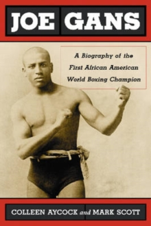 Joe Gans : A Biography of the First African American World Boxing Champion, Paperback / softback Book